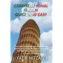 Conversational Italian Quick and Easy: The Most Innovative and Revolutionary Technique to Learn the Italian Language. For Beginners, Intermediate, and ... audio and audiobook (English Edition)