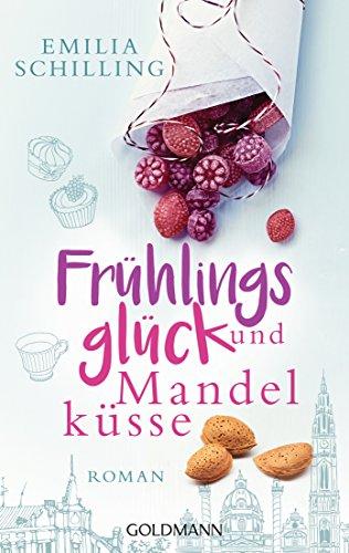 Frühlingsglück und Mandelküsse: Roman von [Schilling, Emilia]