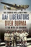 RAF Liberators Over Burma: Flying with 159 Squadron - Bill Kirkness