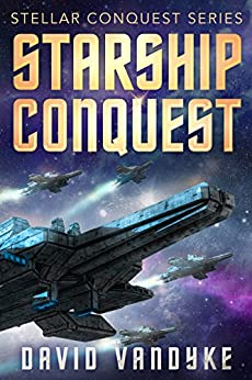 Starship Conquest: (First Conquest) (Stellar Conquest Series Book 1) by [VanDyke, David]
