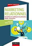 Marketing relationnel : Rentabiliser les politiques de satisfaction, fidélité, réclamation (Marketing/Communication)