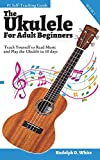 #5: The Ukulele for Adult Beginners: Teach Yourself to Read Music and Play the Ukulele in 10 Days