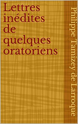Lettres inédites de quelques oratoriens (French Edition)