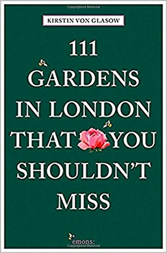 111 Gardens in London That You Shouldn't Miss (111 Places ...)
