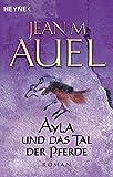 Ayla und das Tal der Pferde: Ayla 2 (Ayla - Die Kinder der Erde) - Jean M. Auel