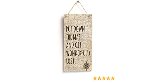 Put Down The Map And Get Wonderfully Lost  - Handmade Shabby Chic Wooden  Sign/Plaque