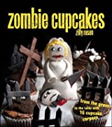 Zombie Cupcakes: From the Grave to the Table with 16 Cupcake Corpses by Rosen, Zilly