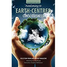 Awakening to Earth-Centred Consciousness: Selection from GreenSpirit Magazine: Volume 9 (GreenSpirit Book Series)