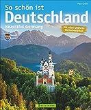 Bildband Deutschland: So schön ist Deutschland. Mit den besten Reisezielen und Landschaften Deutschlands sowie seinen Sehenswürdigkeiten. Von der ... zu den Alpen mit schönsten Bildern von oben