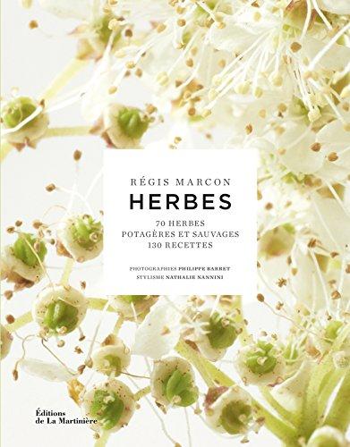 Herbes. 70 herbes potagères et sauvages,130 recettes par Regis Marcon
