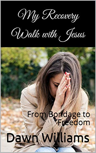 My Recovery Walk with Jesus: From Bondage to Freedom (English Edition)