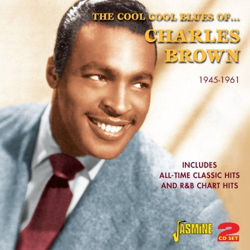 The Cool Cool Blues Of ... Charles Brown - All-Time Classic Hits And R&B Chart Hits 1945-1961 [ORIGINAL RECORDINGS REMASTERED] 2CD SET by Charles Brown (2012-08-07) (Set 7-charts)