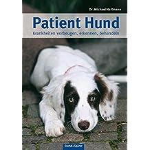 Patient Hund: Krankheiten vorbeugen, erkennen, behandeln