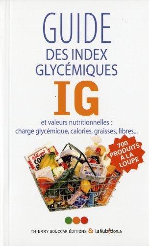 Guide des index glycémiques IG et valeurs nutritionnelles : Charge glycémique. calories. graisses. fibres de LaNutrition.fr (2011) Broché