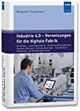 Industrie 4.0 - Vernetzungen für die digitale Fabrik: Grundlagen -