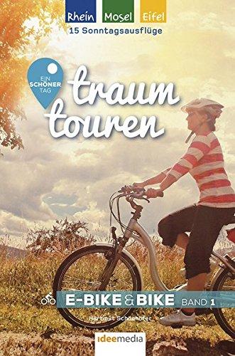 Traumtouren E-Bike & Bike Band 1: Rhein, Mosel, Eifel. Ein schöner Tag (traumtouren E-Bike&Bike / Radführer von ideemedia)