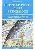 Scarica Libro Oltre le porte della percezione Veritiera testimonianza di una coscienza indaco (PDF,EPUB,MOBI) Online Italiano Gratis