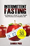 Intermittent Fasting: The Beginner's Guide To Weight Loss, Shed Fat And Live A Healthier Life