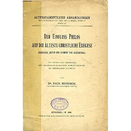 DER EINFLUSS PHILOS AUF DIE ÄLTESTE CHRISTLICHE EXEGESE (BARNABAS, JUSTIN UND CLEMENS VON ALEXANDRIA)