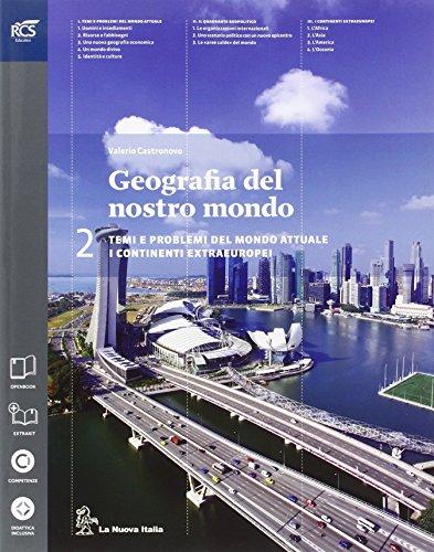 Geografia del nostro mondo. Per le Scuole superiori. Con espansione online: 2