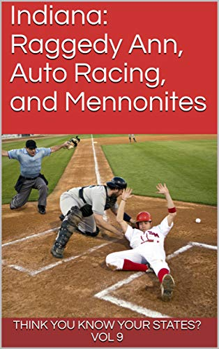 Indiana: Raggedy Ann, Auto Racing, and Mennonites (Think You Know Your States? Book 9) (English Edition)