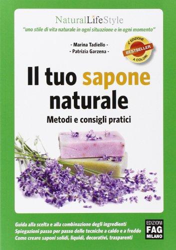 Il tuo sapone naturale. Metodi e consigli pratici. Ediz. illustrata