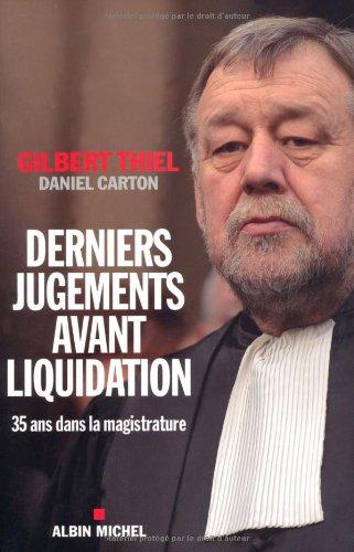 Derniers jugements avant liquidation : Trente-cinq ans dans la magistrature par Daniel Carton, Gilbert Thiel