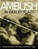 Ambush in Dealey Plaza: Killing President Kennedy and Officer Tippit