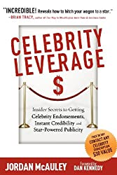 Celebrity Leverage: Insider Secrets to Getting Celebrity Endorsements, Instant Credibility and Star-Powered Publicity, or How to Make Your Business - Plus Yourself - Rich and Famous