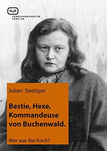 Bestie, Hexe, Kommandeuse von Buchenwald: Wer war Ilse Koch? -