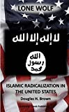 Lone Wolf: Islamic Radicalization in the United States (SCP: Studies in Intelligence Strategy Book 1)