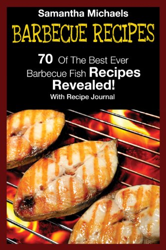 Barbecue Recipes: 70 Of The Best Ever Barbecue Fish Recipes...Revealed! (With Recipe Journal) (English Edition)