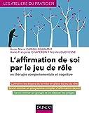 L'affirmation de soi par le jeu de rôle : en thérapie comportementale et cognitive (Les ateliers du praticien) (French Edition)