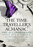 The Time Traveller's Almanac Part IV - Communiqués: A Treasury of Time Travel Fiction - Brought to You from the Future