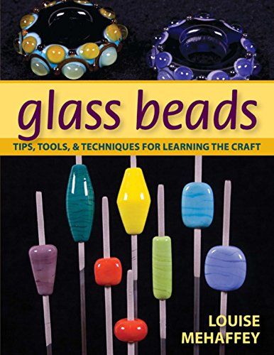 Glass Beads: Tips, Tools, & Techniques for Learning the Craft