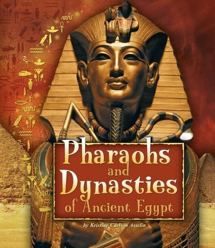 Pharaohs and Dynasties of Ancient Egypt (Ancient Egyptian Civilization) by Kristine Carlson Asselin (2016-03-01)