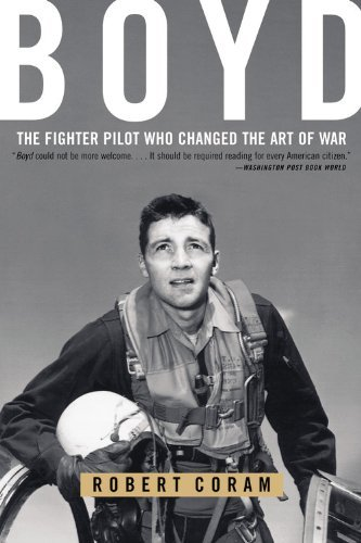 Boyd: The Fighter Pilot Who Changed the Art of War by Robert Coram(2004-05-10)