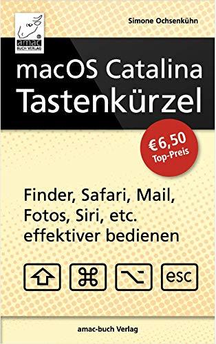 macOS Catalina Tastenkürzel - Finder, Safari, Mail, Fotos, Siri, etc. effektiver bedienen (Mac mini, MacBook Pro, iMac, MacBook Air, Mac Pro)