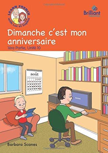 Dimanche c'est mon anniversaire (Sunday is my birthday): Luc et Sophie French Storybook (Part 1, Unit 10) by Barbara Scanes (2014-08-29)