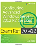 Exam Ref 70–412: Configuring Advanced Windows Server 2012 R2 Services