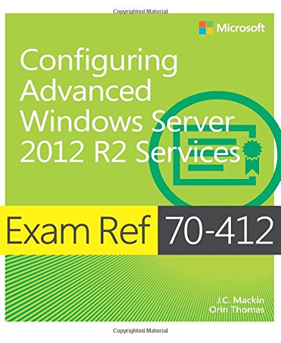 Exam Ref 70-412 Configuring Advanced Windows Server 2012 R2 Services (MCSA) (Mcse Windows Server 2012 R2)