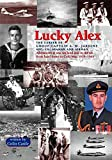 [Lucky Alex: The Career of Group Captain A.M. Jardine AFC, CD, Seaman and Airman] (By: Colin Castle) [published: December, 2001]
