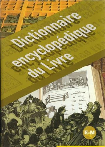 Dictionnaire encyclopédique du Livre : Volume 2, E-M