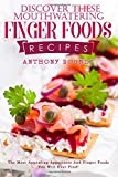 Discover These Mouthwatering Finger Foods Recipes: The Most Appealing Appetizers And Finger Foods You Will Ever Find!