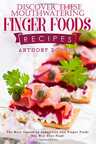 discover-these-mouthwatering-finger-foods-recipes-the-most-appealing-appetizers-and-finger-foods-you
