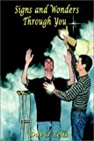 Signs and Wonders Through You by David Eells (2002-12-04)