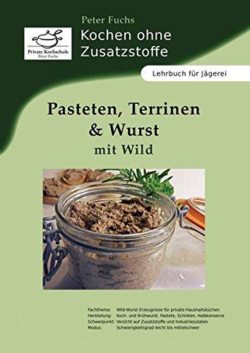 Pasteten, Terrinen und Wurst mit Wild: Kochen ohne Zusatzstoffe