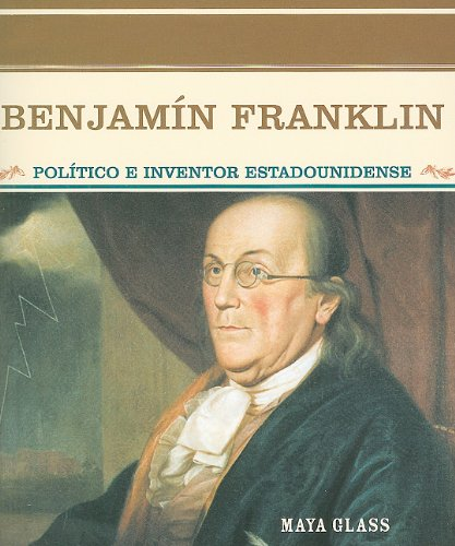 Benjamin Franklin: Politico E Inventor Estadounidense (Grandes Personajes En LA Historia De Los Estados Unidos) por Maya Glass