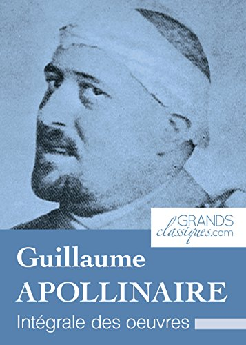 Guillaume Apollinaire: Intégrale des œuvres (French Edition)