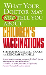 What Your Doctor May Not Tell You About(TM) Children's Vaccinations by Stephanie Cave (2004-09-01)